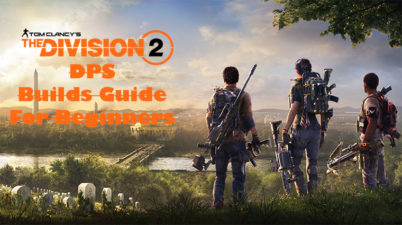 The Division 2 DPS Builds Guide For New Players
